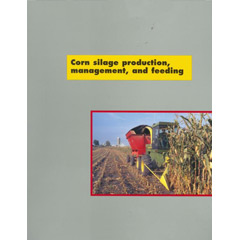 Corn Silage Production, Management, and Feeding